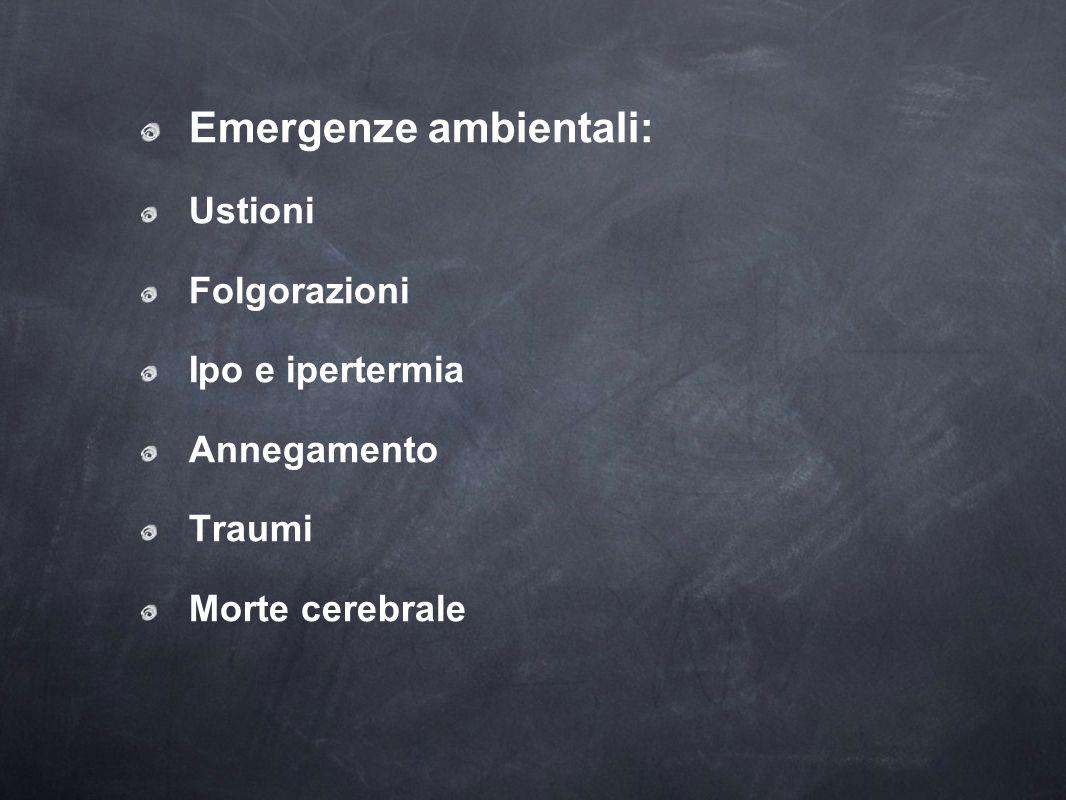 Emergenze ambientali: Ustioni Folgorazioni Ipo e ipertermia Annegamento Traumi Morte cerebrale