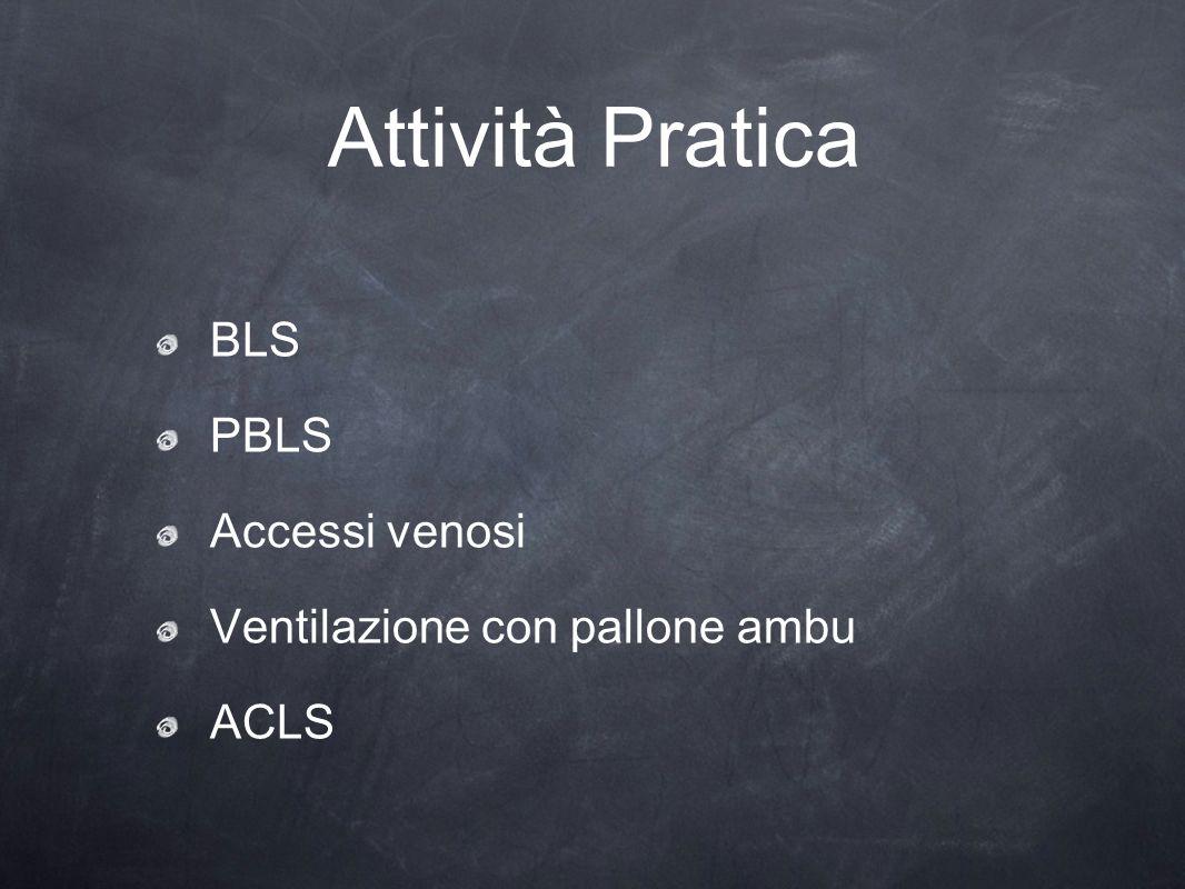 BLS PBLS Accessi venosi Ventilazione con pallone ambu ACLS Attività Pratica
