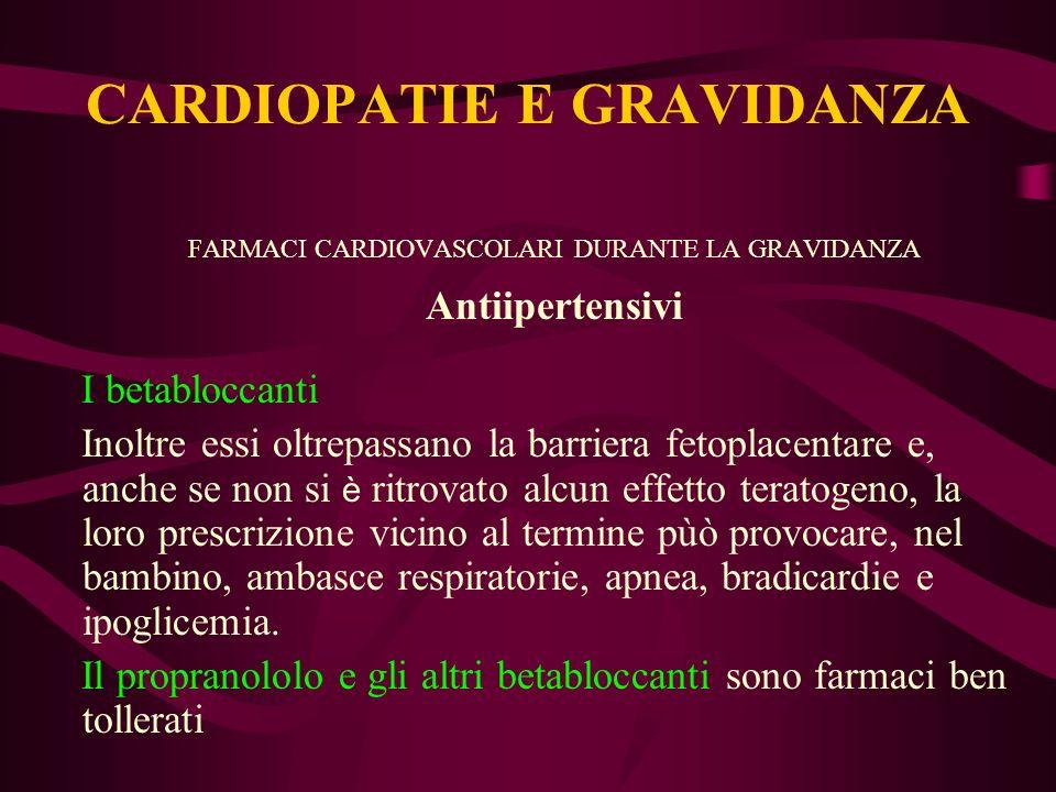 FARMACI CARDIOVASCOLARI DURANTE LA GRAVIDANZA Antiipertensivi I betabloccanti Inoltre essi oltrepassano la barriera fetoplacentare e, anche se non si