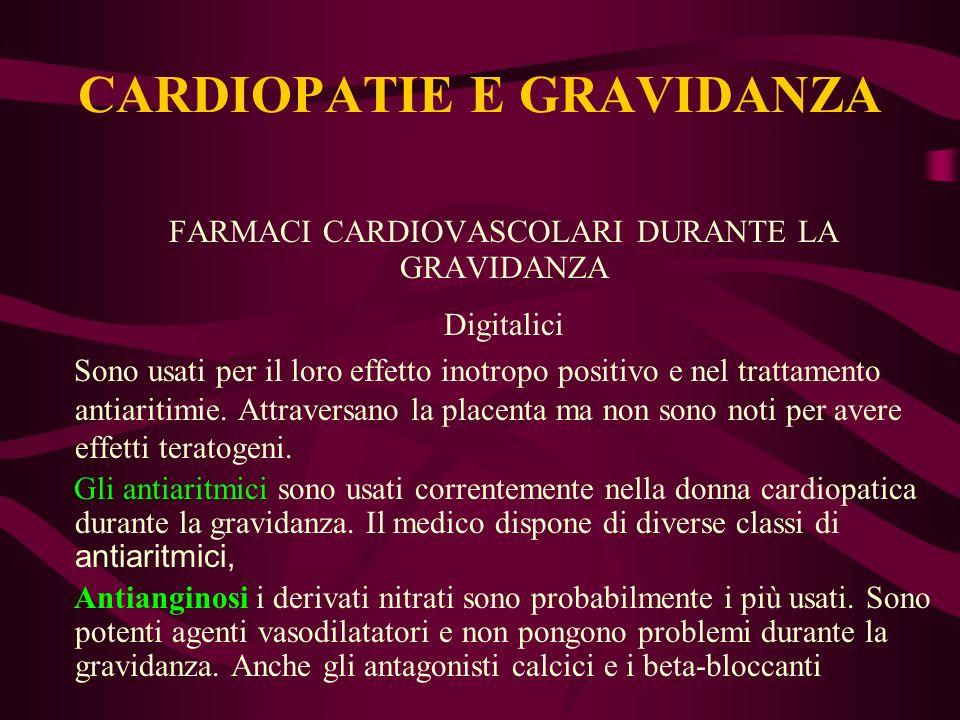 FARMACI CARDIOVASCOLARI DURANTE LA GRAVIDANZA Digitalici Sono usati per il loro effetto inotropo positivo e nel trattamento antiaritimie. Attraversano