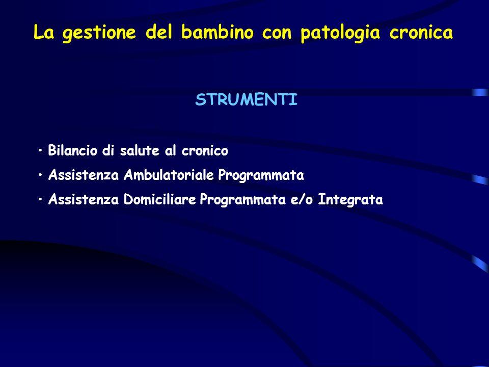 La gestione del bambino con patologia cronica STRUMENTI Bilancio di salute al cronico Assistenza Ambulatoriale Programmata Assistenza Domiciliare Prog