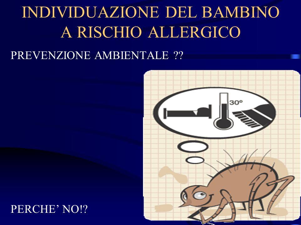 INDIVIDUAZIONE DEL BAMBINO A RISCHIO ALLERGICO PREVENZIONE AMBIENTALE ?? PERCHE NO!?
