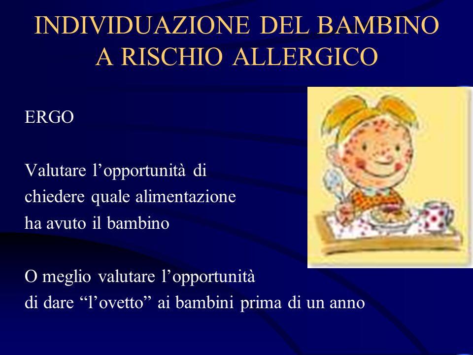 INDIVIDUAZIONE DEL BAMBINO A RISCHIO ALLERGICO ERGO Valutare lopportunità di chiedere quale alimentazione ha avuto il bambino O meglio valutare loppor