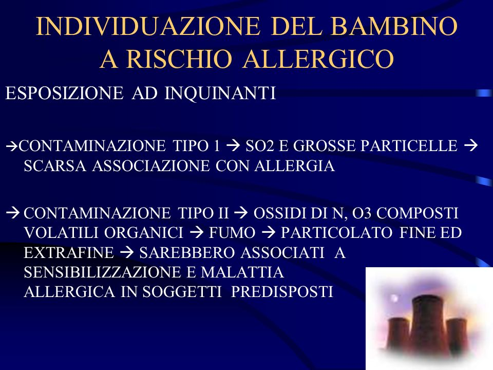 INDIVIDUAZIONE DEL BAMBINO A RISCHIO ALLERGICO ESPOSIZIONE AD INQUINANTI CONTAMINAZIONE TIPO 1 SO2 E GROSSE PARTICELLE SCARSA ASSOCIAZIONE CON ALLERGI