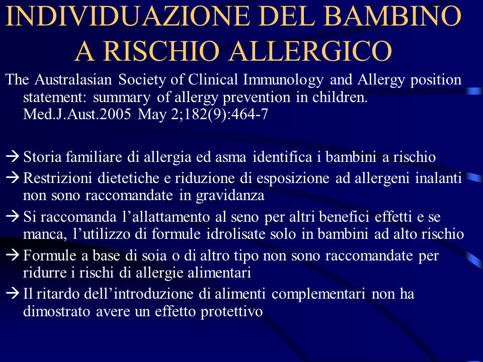 INDIVIDUAZIONE DEL BAMBINO A RISCHIO ALLERGICO The Australasian Society of Clinical Immunology and Allergy position statement: summary of allergy prev