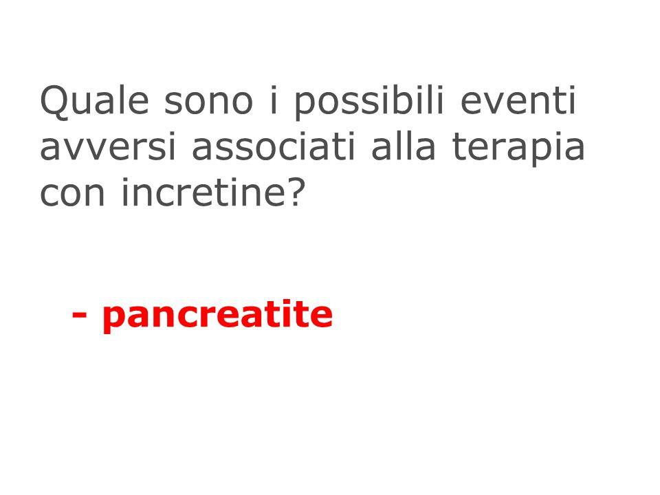 Quale sono i possibili eventi avversi associati alla terapia con incretine? - pancreatite
