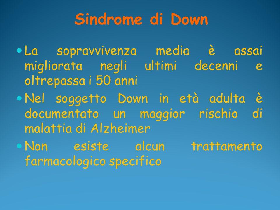 Sindrome di Down La sopravvivenza media è assai migliorata negli ultimi decenni e oltrepassa i 50 anni Nel soggetto Down in età adulta è documentato u