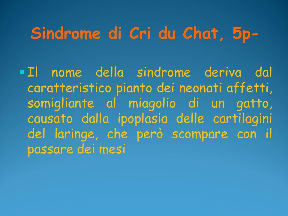 Sindrome di Cri du Chat, 5p- Il nome della sindrome deriva dal caratteristico pianto dei neonati affetti, somigliante al miagolio di un gatto, causato