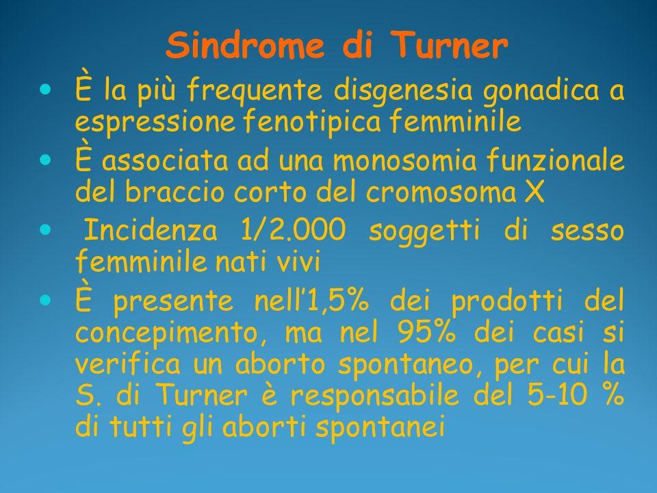 Sindrome di Turner È la più frequente disgenesia gonadica a espressione fenotipica femminile È associata ad una monosomia funzionale del braccio corto