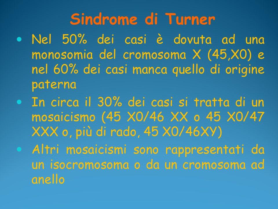 Sindrome di Turner Nel 50% dei casi è dovuta ad una monosomia del cromosoma X (45,X0) e nel 60% dei casi manca quello di origine paterna In circa il 3