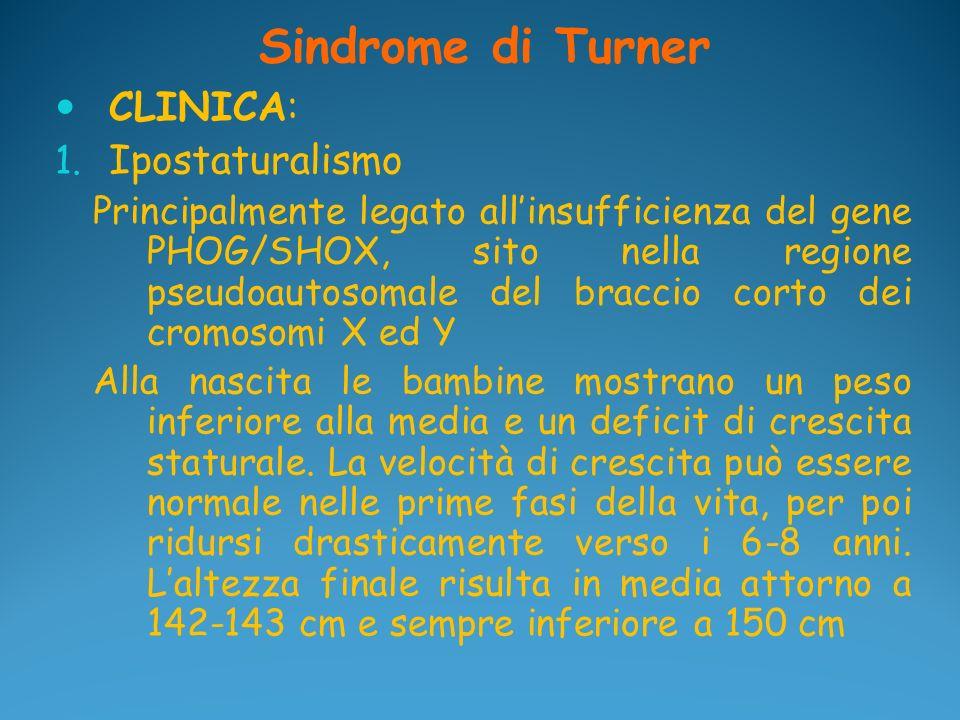 Sindrome di Turner CLINICA: 1. Ipostaturalismo Principalmente legato allinsufficienza del gene PHOG/SHOX, sito nella regione pseudoautosomale del brac