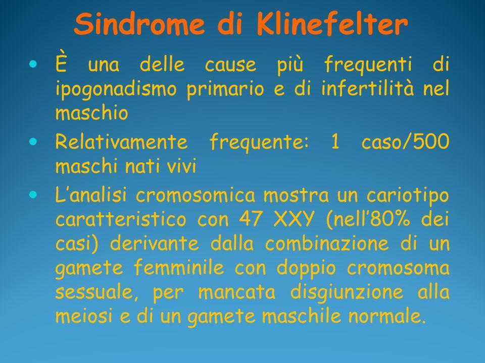 Sindrome di Klinefelter È una delle cause più frequenti di ipogonadismo primario e di infertilità nel maschio Relativamente frequente: 1 caso/500 masc