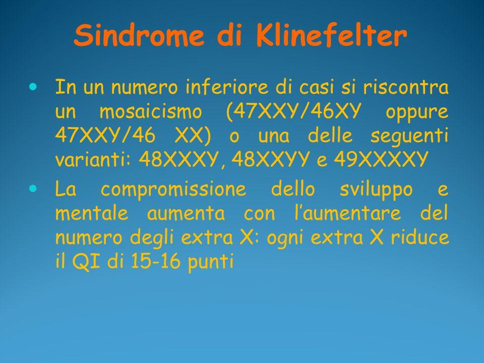Sindrome di Klinefelter In un numero inferiore di casi si riscontra un mosaicismo (47XXY/46XY oppure 47XXY/46 XX) o una delle seguenti varianti: 48XXX