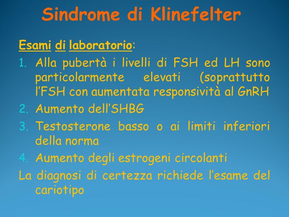 Sindrome di Klinefelter Esami di laboratorio: 1. Alla pubertà i livelli di FSH ed LH sono particolarmente elevati (soprattutto lFSH con aumentata resp