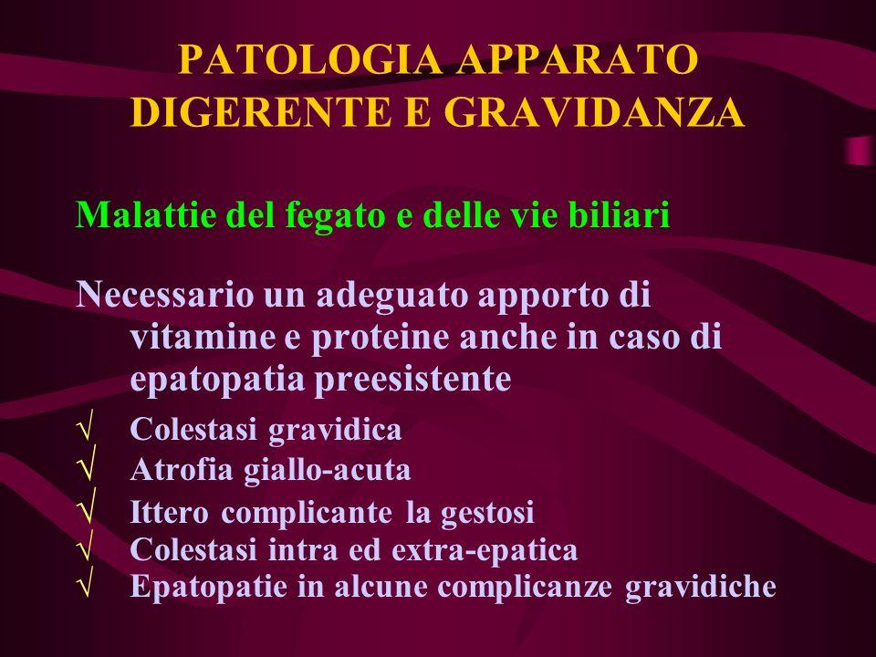 PATOLOGIA APPARATO DIGERENTE E GRAVIDANZA Colestasi gravidica (ittero ricorrente della gravidanza, ricorrente nel 60%) Probabilmente da alterato metabolismo degli steroidi Si tratta di una colestasi intraepatica con scarsa o nulla compromissione epatica - Prurito - Ittero incostante - Feci coliche Non febbre - non nausea - non dolori addominali Aumentano: bilirubina diretta, fosfatasi alcalina, g-GT, colesterolo
