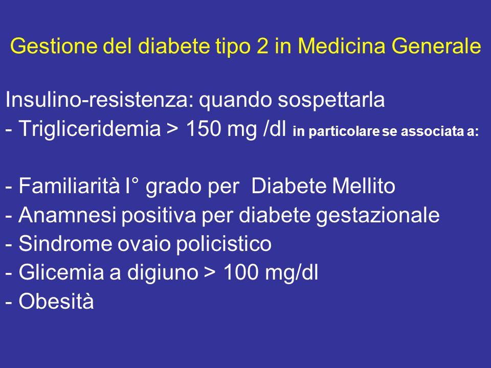 Gestione del diabete tipo 2 in Medicina Generale Insulino-resistenza: quando sospettarla - Trigliceridemia > 150 mg /dl in particolare se associata a: