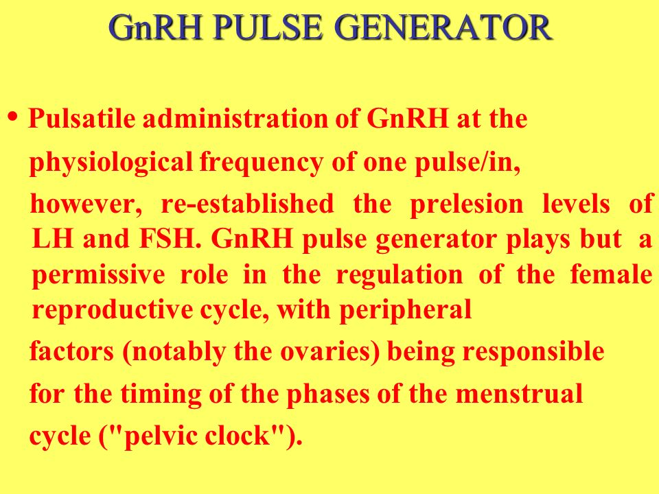 GnRH PULSE GENERATOR Pulsatile administration of GnRH at the physiological frequency of one pulse/in, however, re-established the prelesion levels of
