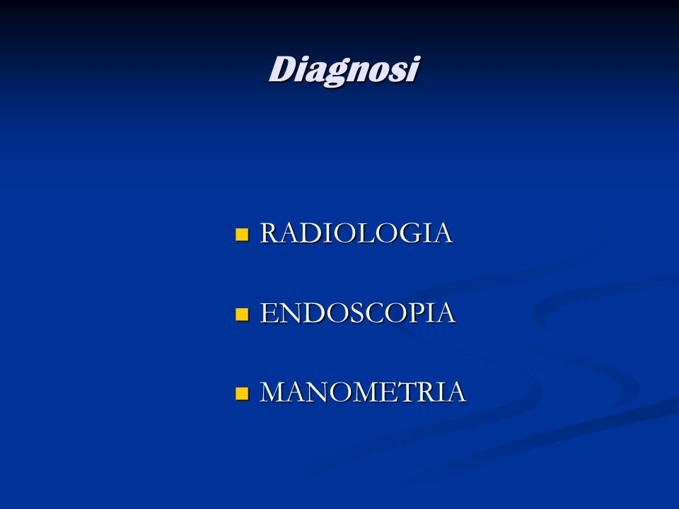 Diagnosi RADIOLOGIA RADIOLOGIA ENDOSCOPIA ENDOSCOPIA MANOMETRIA MANOMETRIA