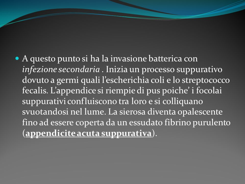 A questo punto si ha la invasione batterica con infezione secondaria. Inizia un processo suppurativo dovuto a germi quali lescherichia coli e lo strep