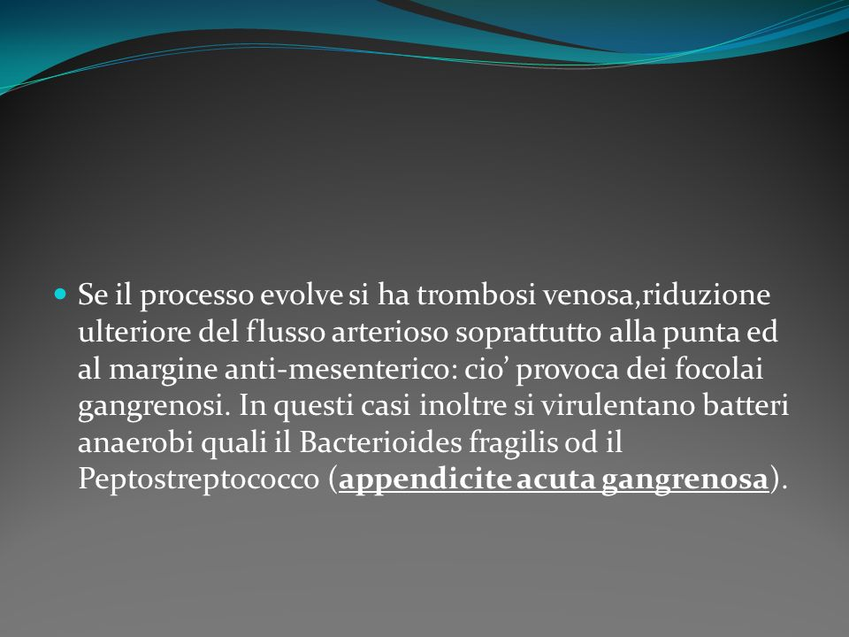 Se il processo evolve si ha trombosi venosa,riduzione ulteriore del flusso arterioso soprattutto alla punta ed al margine anti-mesenterico: cio provoc