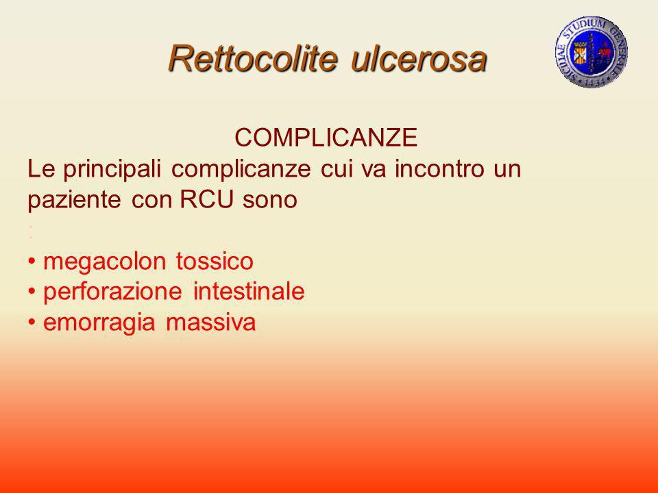 Rettocolite ulcerosa COMPLICANZE Le principali complicanze cui va incontro un paziente con RCU sono : megacolon tossico perforazione intestinale emorr