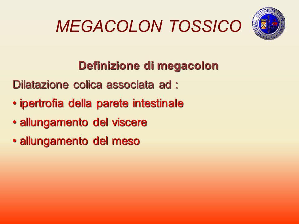 MEGACOLON TOSSICO Definizione di megacolon Dilatazione colica associata ad : ipertrofia della parete intestinale ipertrofia della parete intestinale a