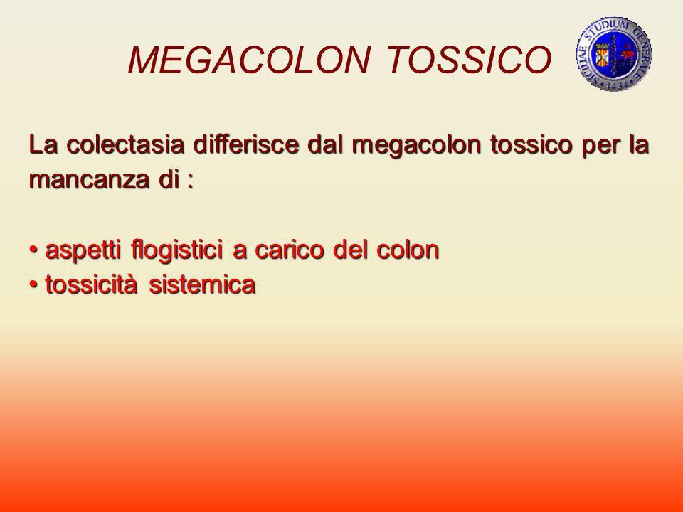 MEGACOLON TOSSICO La colectasia differisce dal megacolon tossico per la mancanza di : aspetti flogistici a carico del colon aspetti flogistici a caric