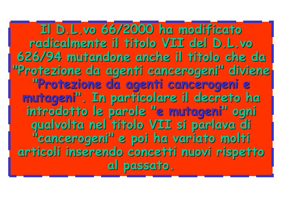 Il D.L.vo 66/2000 ha modificato radicalmente il titolo VII del D.L.vo 626/94 mutandone anche il titolo che da