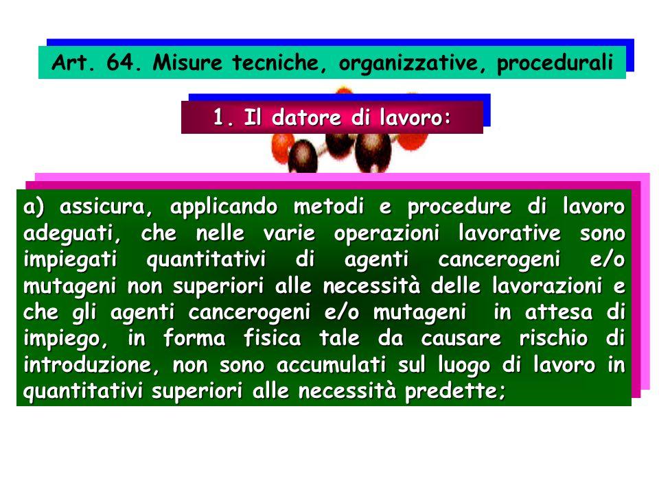 Art. 64. Misure tecniche, organizzative, procedurali a) assicura, applicando metodi e procedure di lavoro adeguati, che nelle varie operazioni lavorat