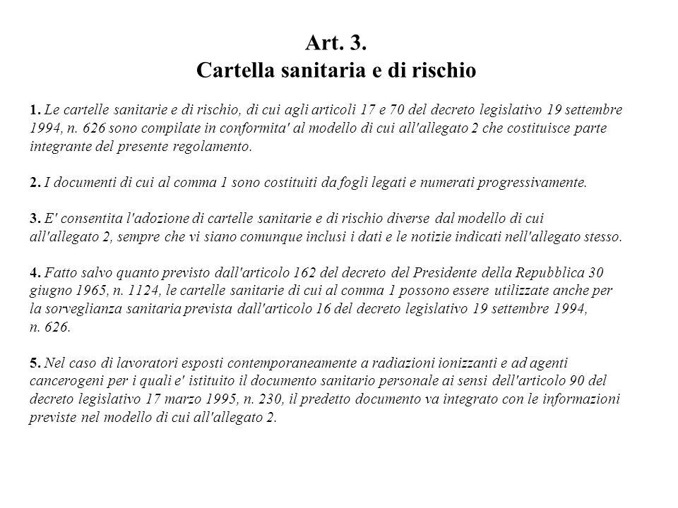 Art. 3. Cartella sanitaria e di rischio 1. Le cartelle sanitarie e di rischio, di cui agli articoli 17 e 70 del decreto legislativo 19 settembre 1994,