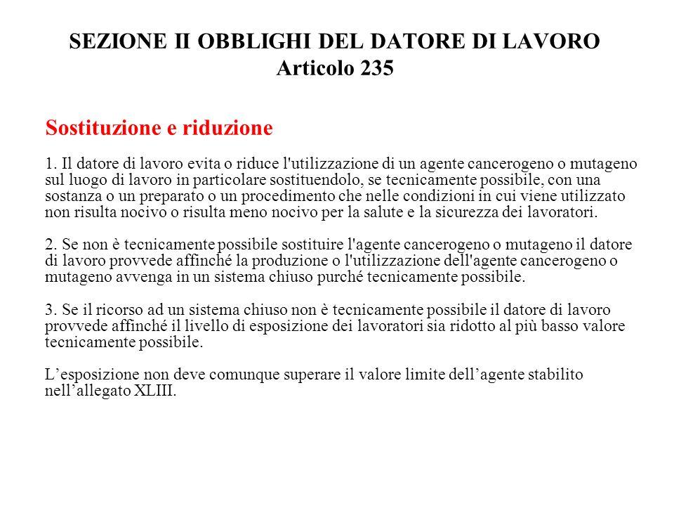 SEZIONE II OBBLIGHI DEL DATORE DI LAVORO Articolo 235 Sostituzione e riduzione 1. Il datore di lavoro evita o riduce l'utilizzazione di un agente canc