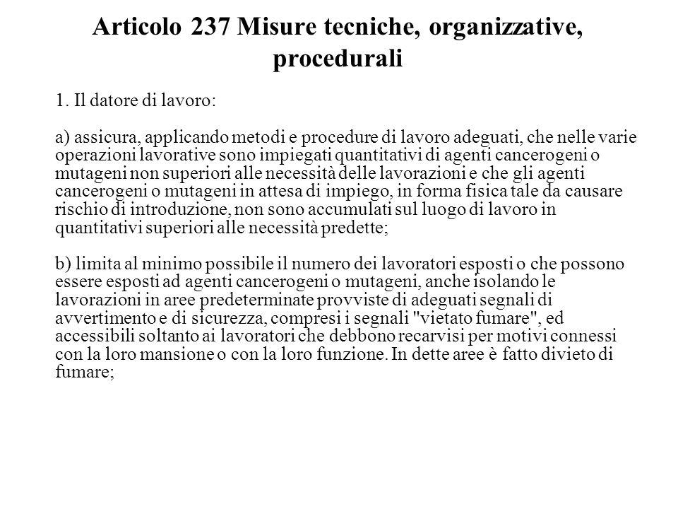 Articolo 237 Misure tecniche, organizzative, procedurali 1. Il datore di lavoro: a) assicura, applicando metodi e procedure di lavoro adeguati, che ne