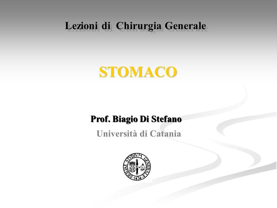 STOMACO Prof. Biagio Di Stefano Prof. Biagio Di Stefano Università di Catania Lezioni di Chirurgia Generale