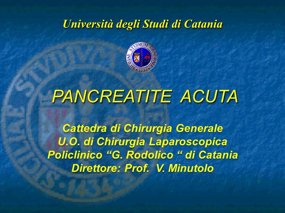 Università degli Studi di Catania PANCREATITE ACUTA Cattedra di Chirurgia Generale U.O. di Chirurgia Laparoscopica Policlinico G. Rodolico di Catania