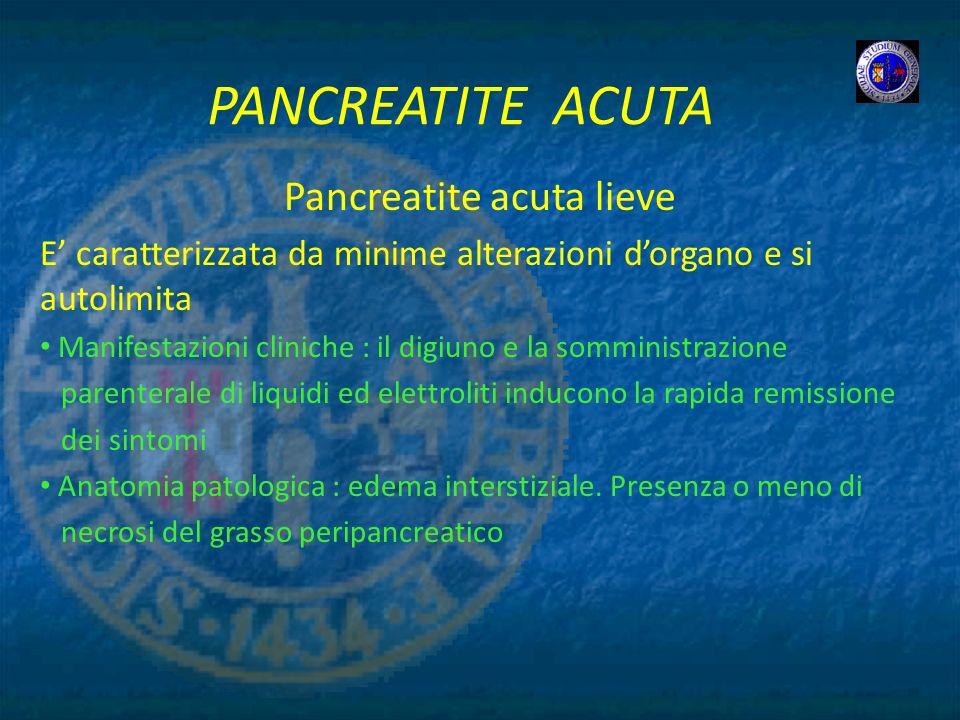 PANCREATITE ACUTA Pancreatite acuta lieve E caratterizzata da minime alterazioni dorgano e si autolimita Manifestazioni cliniche : il digiuno e la som