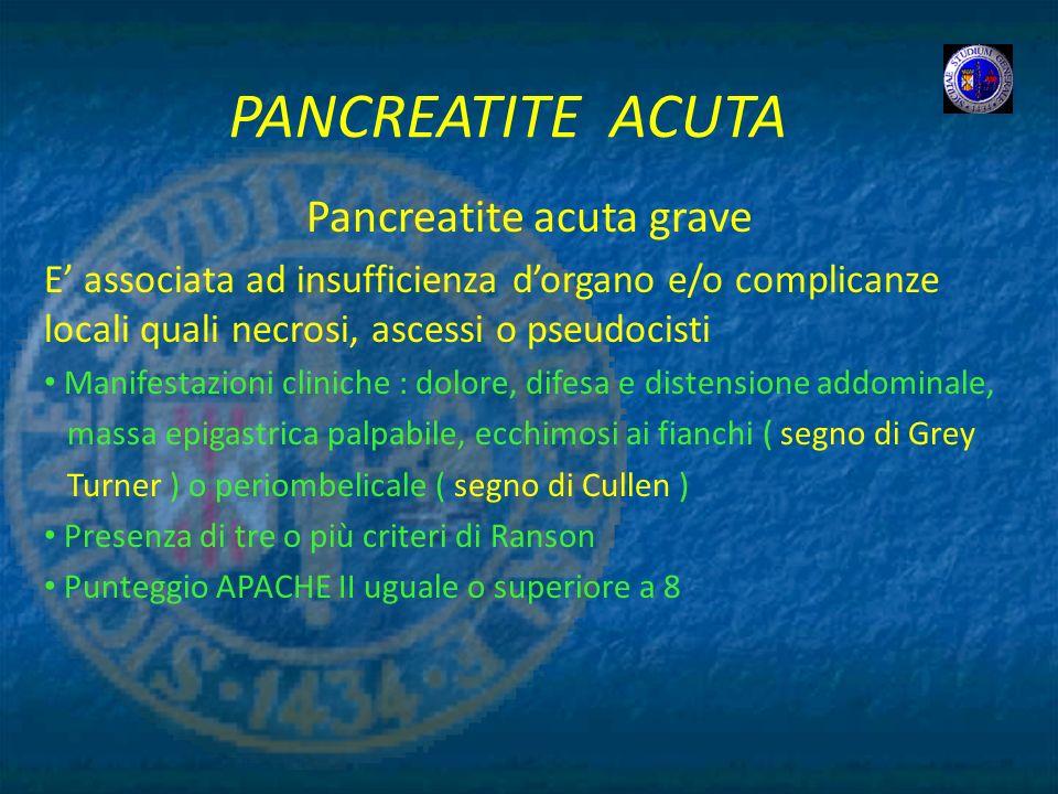 PANCREATITE ACUTA Pancreatite acuta grave E associata ad insufficienza dorgano e/o complicanze locali quali necrosi, ascessi o pseudocisti Manifestazi