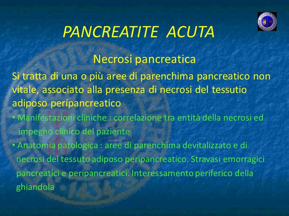 PANCREATITE ACUTA Necrosi pancreatica Si tratta di una o più aree di parenchima pancreatico non vitale, associato alla presenza di necrosi del tessuti