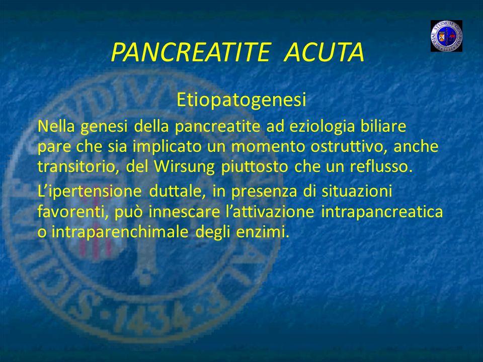 PANCREATITE ACUTA Etiopatogenesi Nella genesi della pancreatite ad eziologia biliare pare che sia implicato un momento ostruttivo, anche transitorio,