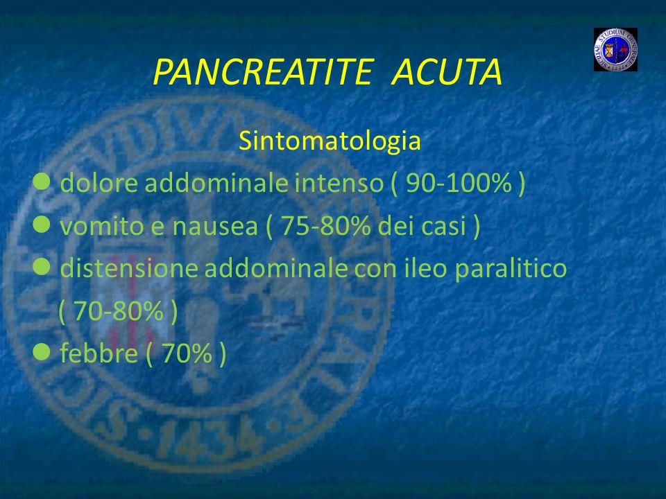 PANCREATITE ACUTA Sintomatologia dolore addominale intenso ( 90-100% ) vomito e nausea ( 75-80% dei casi ) distensione addominale con ileo paralitico