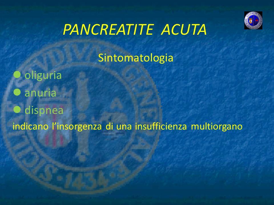 PANCREATITE ACUTA Sintomatologia oliguria anuria dispnea indicano linsorgenza di una insufficienza multiorgano