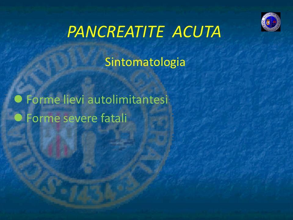 PANCREATITE ACUTA Sintomatologia Forme lievi autolimitantesi Forme severe fatali