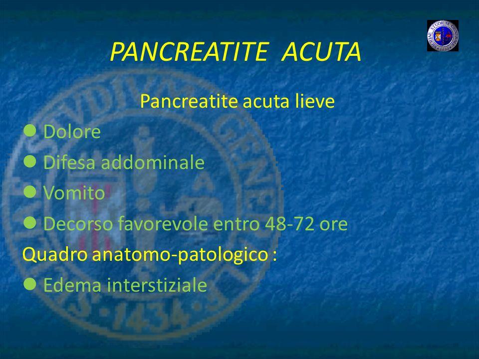 PANCREATITE ACUTA Pancreatite acuta lieve Dolore Difesa addominale Vomito Decorso favorevole entro 48-72 ore Quadro anatomo-patologico : Edema interst