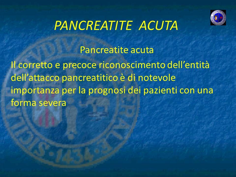 PANCREATITE ACUTA Pancreatite acuta Il corretto e precoce riconoscimento dellentità dellattacco pancreatitico è di notevole importanza per la prognosi