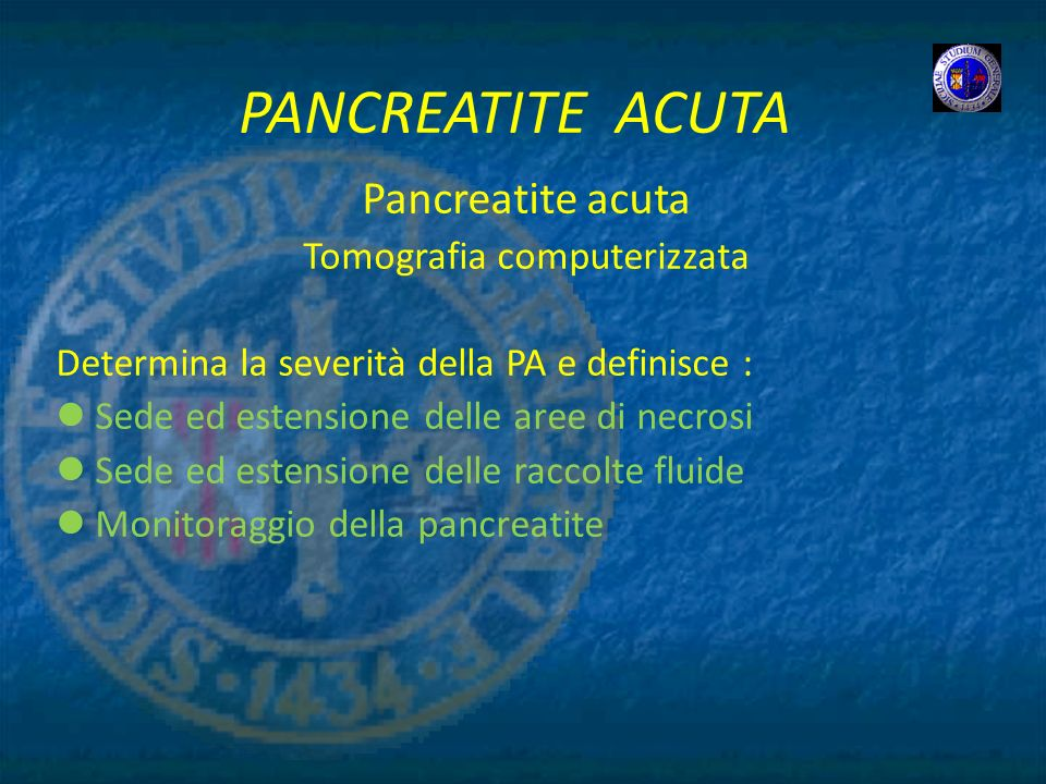 PANCREATITE ACUTA Pancreatite acuta Tomografia computerizzata Determina la severità della PA e definisce : Sede ed estensione delle aree di necrosi Se