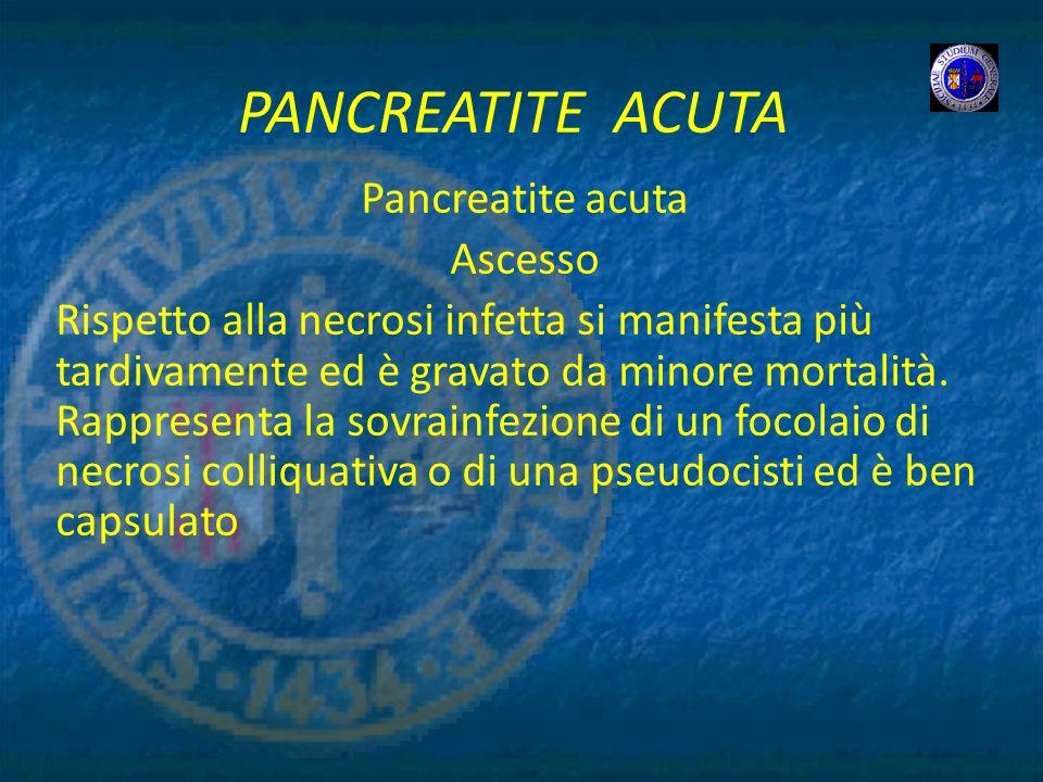 PANCREATITE ACUTA Pancreatite acuta Ascesso Rispetto alla necrosi infetta si manifesta più tardivamente ed è gravato da minore mortalità. Rappresenta