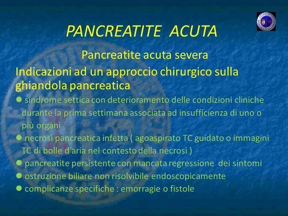 PANCREATITE ACUTA Pancreatite acuta severa Indicazioni ad un approccio chirurgico sulla ghiandola pancreatica sindrome settica con deterioramento dell