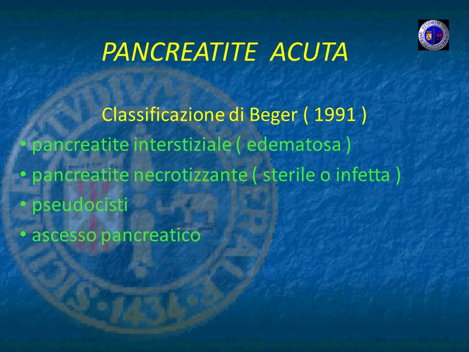 PANCREATITE ACUTA Classificazione di Beger ( 1991 ) pancreatite interstiziale ( edematosa ) pancreatite necrotizzante ( sterile o infetta ) pseudocist