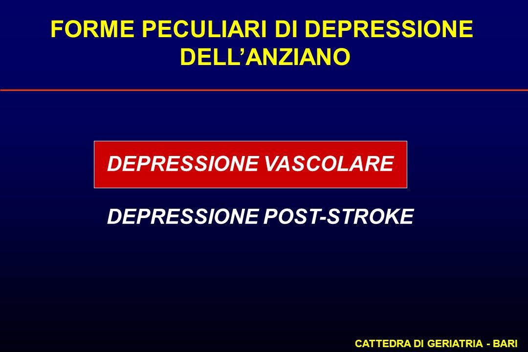FORME PECULIARI DI DEPRESSIONE DELLANZIANO CATTEDRA DI GERIATRIA - BARI DEPRESSIONE VASCOLARE DEPRESSIONE POST-STROKE