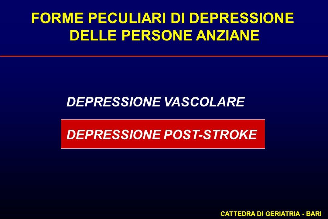 FORME PECULIARI DI DEPRESSIONE DELLE PERSONE ANZIANE CATTEDRA DI GERIATRIA - BARI DEPRESSIONE VASCOLARE DEPRESSIONE POST-STROKE