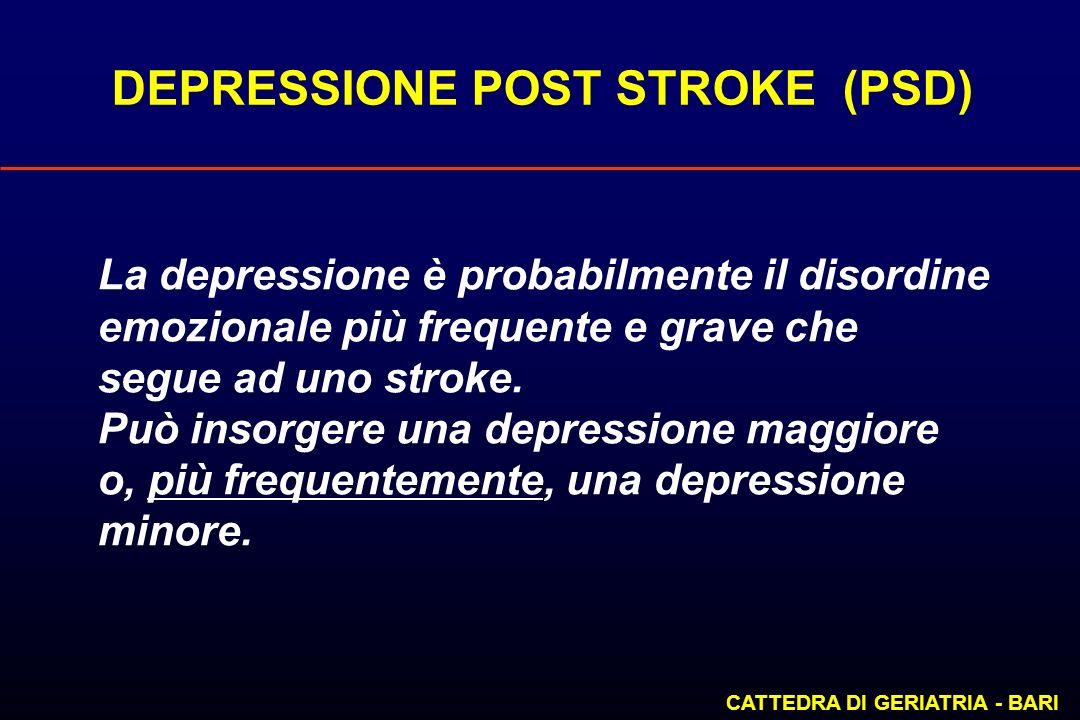 DEPRESSIONE POST STROKE (PSD) CATTEDRA DI GERIATRIA - BARI La depressione è probabilmente il disordine emozionale più frequente e grave che segue ad u